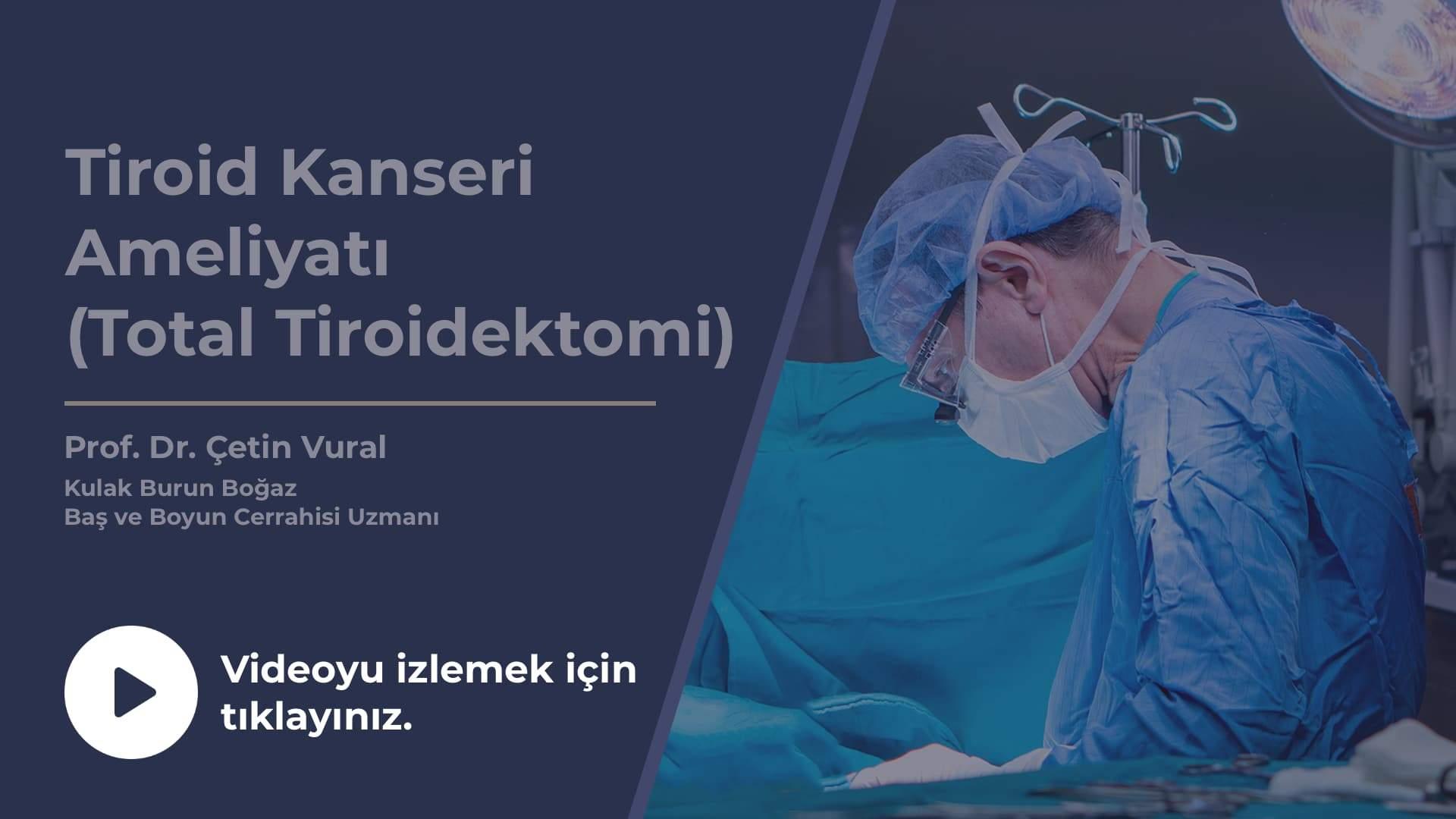 Total Tirodiektomi Ameliyatı - Prof. Dr. Çetin Vural